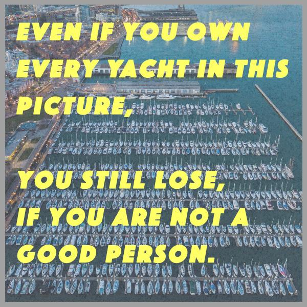 Wealth, Meaning, Kindness, Good People, Yachts, Rich