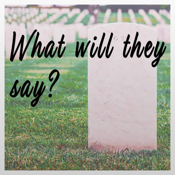 Blank epitaph, death, grave marker, what would yours say