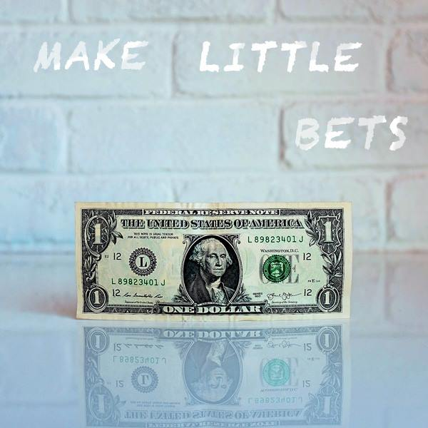 Little bets, testing, trial and error