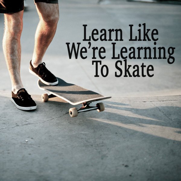 Learning, skating, practice makes perfect, trial, error, bounce back