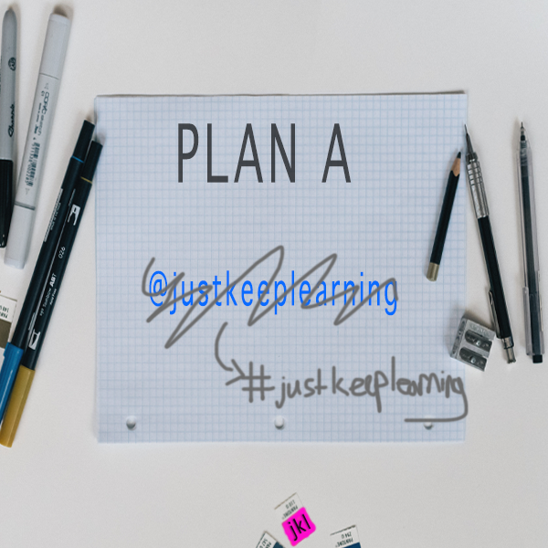 Plan A, Just Keep Learning, Pivot, Business